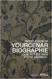 """Yourcenar , biographie"" par Michèle Goslar"